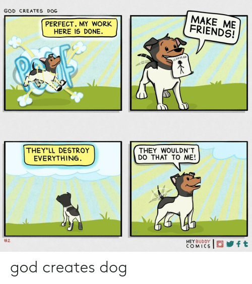 Theyll: GOD CREATES DOG  MAKE ME  FRIENDS!  PERFECT. MY WORK  HERE IS DONE  H0OMAN  THEY'LL DESTROY  EVERYTHIN6  THEY WOULDN'T  DO THAT TO ME!  #2  HEY BUDDY  COMICS  ft god creates dog
