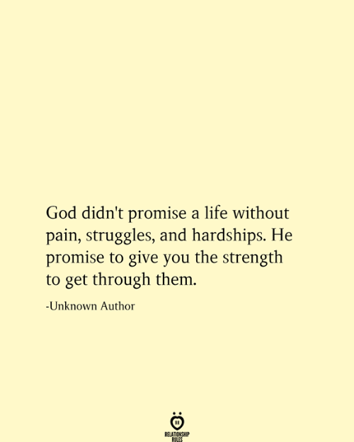 Relationship Rules: God didn't promise a life without  pain, struggles, and hardships. He  promise to give you the strength  to get through them.  -Unknown Author  RELATIONSHIP  RULES