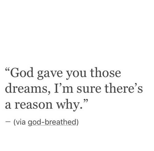 "Breathed: ""God gave you those  dreams, I'm sure there's  a reason whv.""  -(via god-breathed)  60"