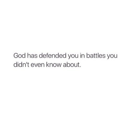 God, Battles, and You: God has defended you in battles you  didn't even know about.