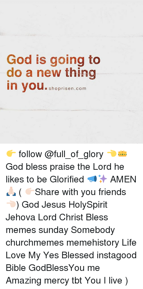 praise the lord: God is going to  do a new thing  in you.  繆shoprisen.com 👉 follow @full_of_glory 👈👑God bless praise the Lord he likes to be Glorified 📣✨ AMEN 🙏🏻 ( 👉🏻Share with you friends 👈🏻) God Jesus HolySpirit Jehova Lord Christ Bless memes sunday Somebody churchmemes memehistory Life Love My Yes Blessed instagood Bible GodBlessYou me Amazing mercy tbt You I live )