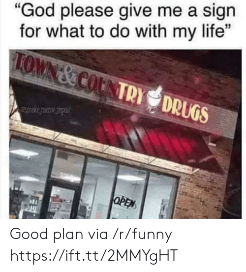 "Funny, God, and Life: ""God please give me a sign  for what to do with my life""  TOWN&COUNTRYDRUGS Good plan via /r/funny https://ift.tt/2MMYgHT"