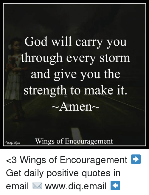 Shellie: God will carry you  through every storm  and give you the  strength to make it  Amen  Wings of Encouragement  Shelly <3 Wings of Encouragement  ➡ Get daily positive quotes in email ✉ www.diq.email ⬅