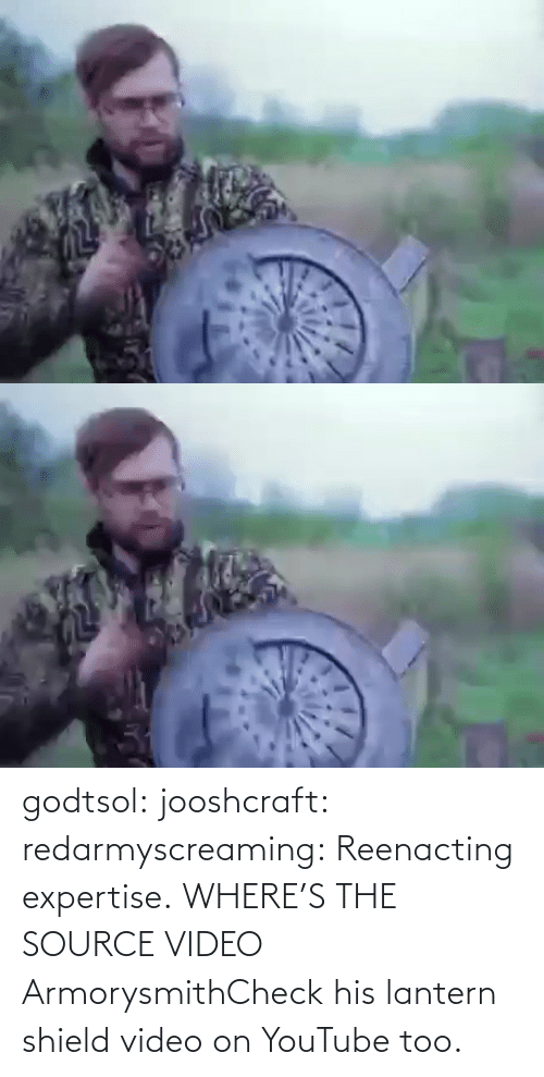 shield: godtsol:  jooshcraft:  redarmyscreaming: Reenacting expertise.   WHERE'S THE SOURCE VIDEO  ArmorysmithCheck his lantern shield video on YouTube too.