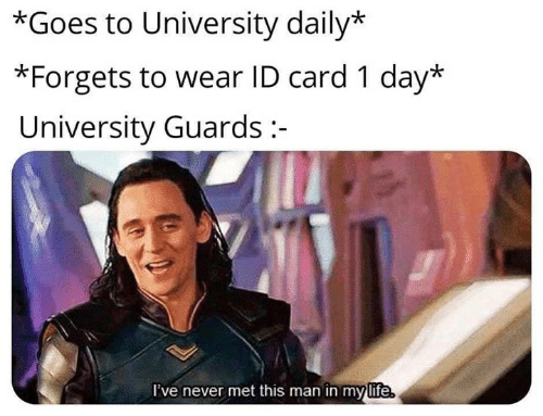 Memes, Never, and 🤖: *Goes to University daily*  *Forgets to wear ID card 1 day*  University Guards:  I've never met this man in mylife