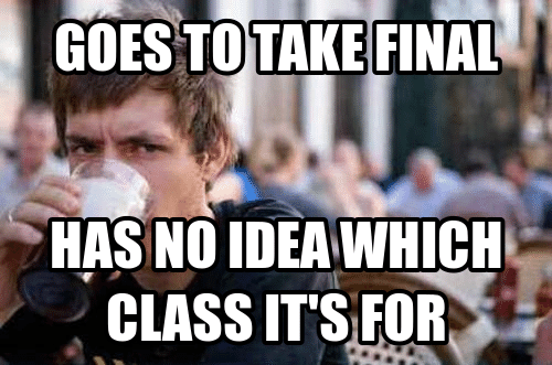 Idea, Class, and For: GOES TOTAKE FINAL  HAS NO IDEA WHICH  CLASS ITS FOR