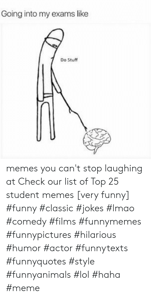 stop laughing: Going into my exams like  Do Stuff memes you can't stop laughing at  Check our list of Top 25 student memes [very funny] #funny #classic #jokes #lmao #comedy #films #funnymemes #funnypictures #hilarious #humor #actor #funnytexts #funnyquotes #style #funnyanimals #lol #haha #meme