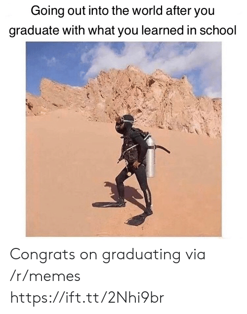 Going Out: Going out into the world after you  graduate with what you learned in school Congrats on graduating via /r/memes https://ift.tt/2Nhi9br