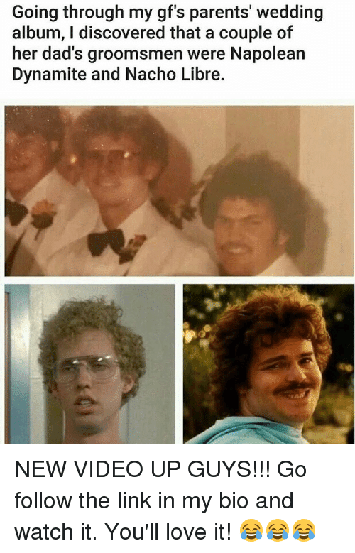 Memes, 🤖, and The Link: Going through my gf's parents' wedding  album, I discovered that a couple of  her dad's groomsmen were Napolean  Dynamite and Nacho Libre. NEW VIDEO UP GUYS!!! Go follow the link in my bio and watch it. You'll love it! 😂😂😂