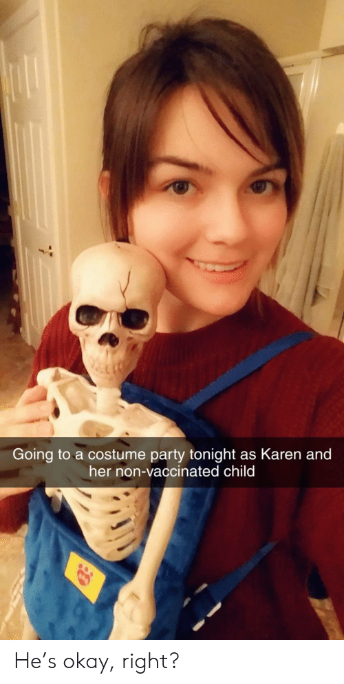 Party, Okay, and Her: Going to a costume party tonight as Karen and  her non-vaccinated child He's okay, right?