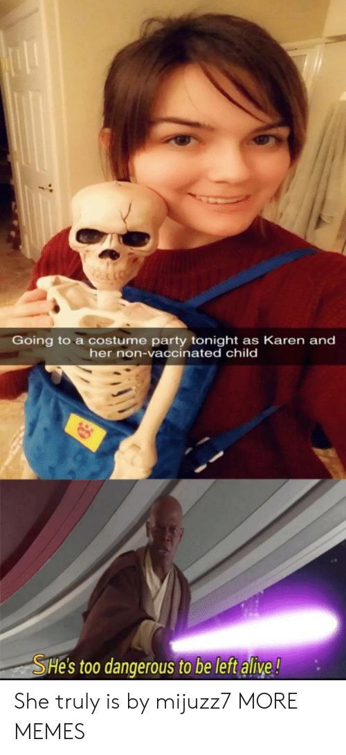 Alive, Dank, and Memes: Going to a costume party tonight as Karen and  her non-vaccinated child  SHe's too dangerous to be left alive! She truly is by mijuzz7 MORE MEMES