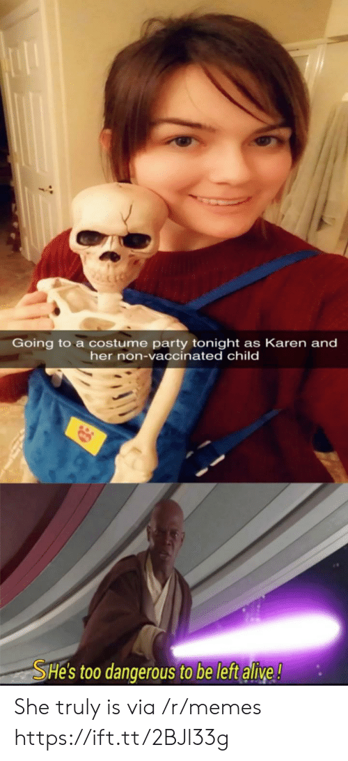 Alive, Memes, and Party: Going to a costume party tonight as Karen and  her non-vaccinated child  SHe's too dangerous to be left alive! She truly is via /r/memes https://ift.tt/2BJl33g