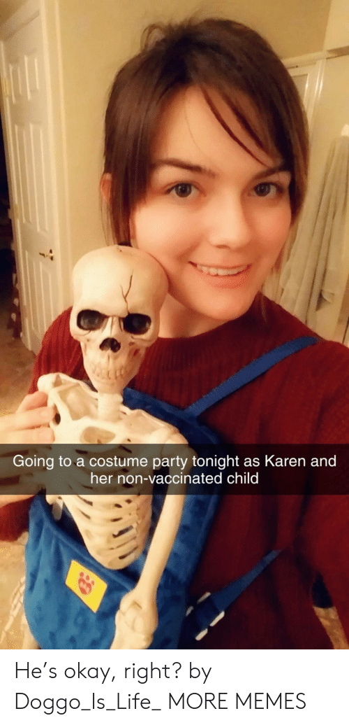Is Life: Going to a costume party tonight as Karen and  her non-vaccinated child He's okay, right? by Doggo_Is_Life_ MORE MEMES