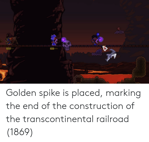 Construction, Spike, and Railroad: Golden spike is placed, marking the end of the construction of the transcontinental railroad (1869)