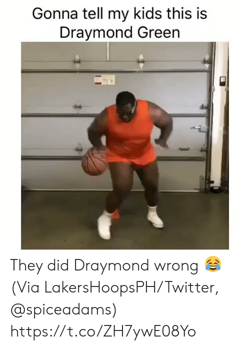 Draymond Green, Memes, and Twitter: Gonna tell my kids this is  Draymond Green They did Draymond wrong 😂  (Via LakersHoopsPH/Twitter, @spiceadams) https://t.co/ZH7ywE08Yo