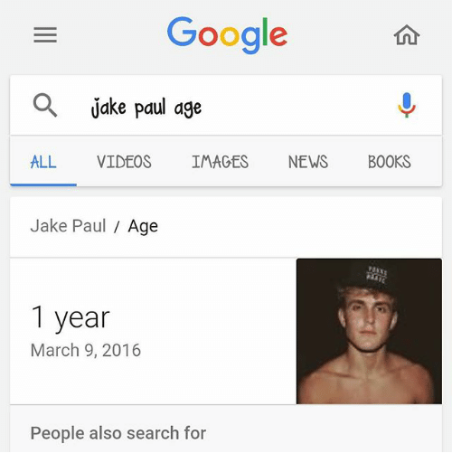 Jakes: Gooale  Q  jake paul age  ALL VIDEOS IMAGES NEWS BOOKS  Jake Paul Age  1 year  March 9, 2016  People also search for