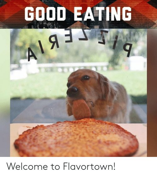 Memes, Good, and 🤖: GOOD EATING Welcome to Flavortown!