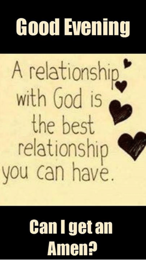 Good Evening A Relationship With God Is The Best Relationship You