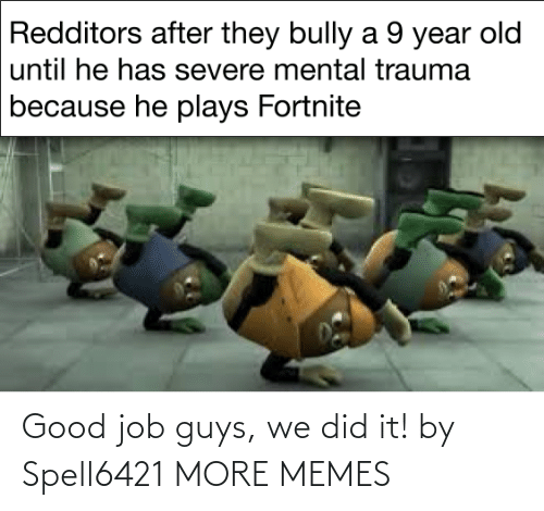 job: Good job guys, we did it! by Spell6421 MORE MEMES