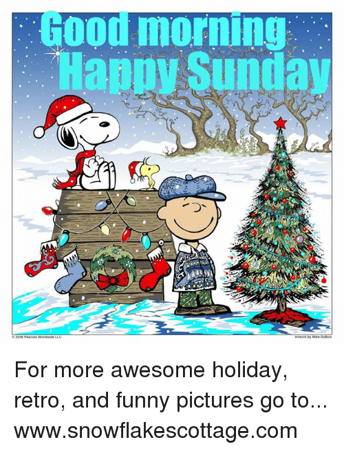 Funnies Pictures: Good morning  2016 Peanuts Worldwide LLC  by Mike DuBois For more awesome holiday, retro, and funny pictures go to... www.snowflakescottage.com