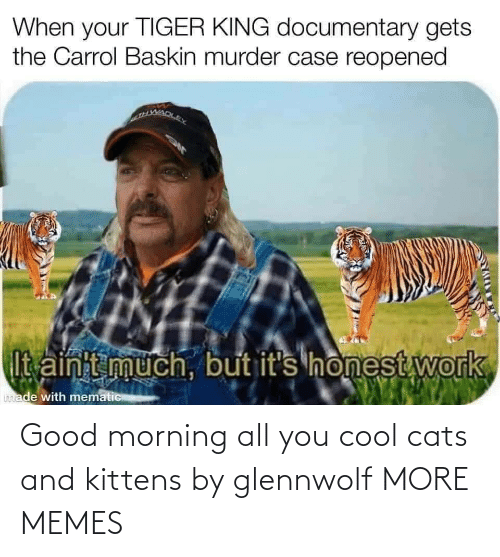 Good Morning: Good morning all you cool cats and kittens by glennwolf MORE MEMES