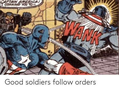 Soldiers: Good soldiers follow orders
