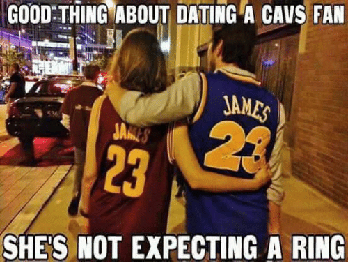 cavs fan: GOOD THING ABOUT DATING A CAVS FAN  536  23  123  SHE'S NOT EXPECTING A RING