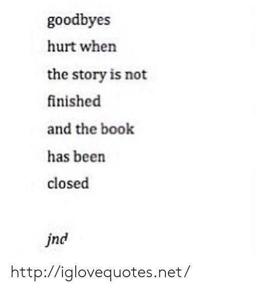 Book, Http, and Net: goodbyes  hurt when  the story is not  finished  and the book  has beern  closed  jnd http://iglovequotes.net/