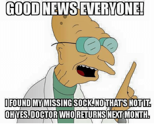 Missing Socks: GOODNEWS EVERYONE!  IFOUND MY MISSING SOCK NOTHATS NOTT  RETURNS  OH YES DOCTOR WHO NEXTMONTH