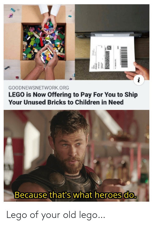 Thats What: GOODNEWSNETWORK.ORG  LEGO is Now Offering to Pay For You to Ship  Your Unused Bricks to Children in Need  Because that's what heroes do. Lego of your old lego…
