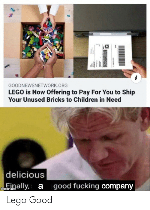 delicious: GOODNEWSNETWORK.ORG  LEGO is Now Offering to Pay For You to Ship  Your Unused Bricks to Children in Need  delicious  good fucking company  inally, a  imgfilip.com Lego Good