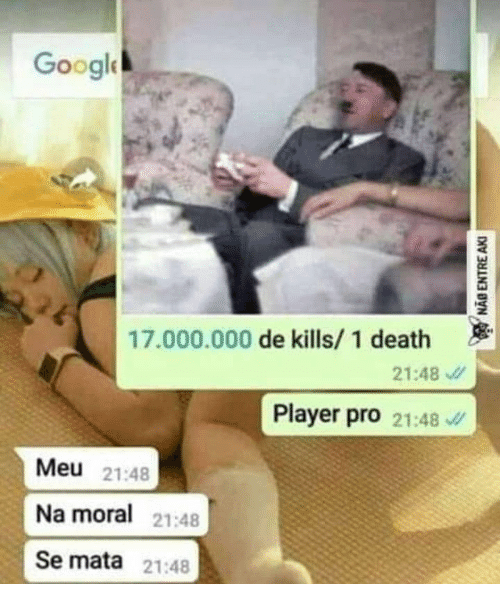 Google, Death, and Pro: Google  17.000.000 de kills/ 1 death  21:48  Player pro 21:48  Meu 21:48  Na moral 21:48  Se mata 21:48  NAB ENTRE AKI