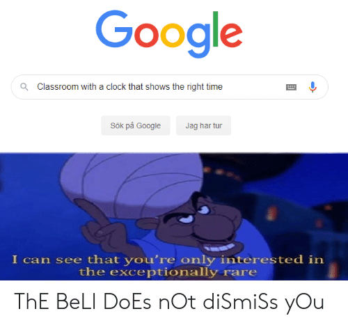 Pa: Google  Classroom with a clock that shows the right time  Q  Sök på Google  Jag har tur  I can see that you're only interested in  the exceptionally rare ThE BeLl DoEs nOt diSmiSs yOu
