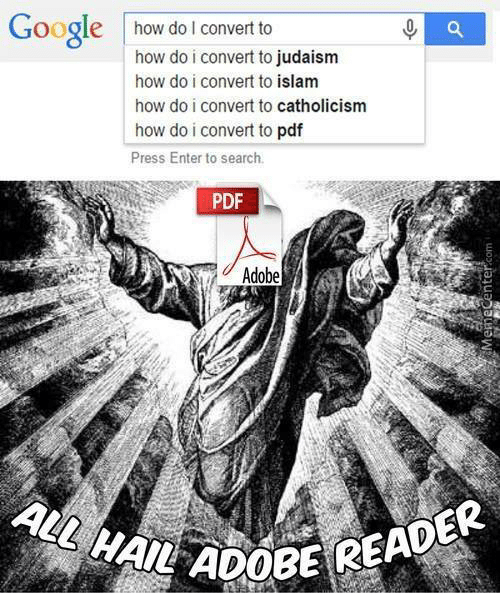Convertable: Google how do I convert to  how do i convert to judaism  how do i convert to islam  how do i convert to catholicism  how do i convert to pdf  Press Enter to search  PDF  Adobe  ALL HAIL ADO  ADOBE READER