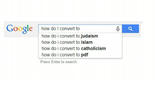 Islam: Google how do I convert to  how do i convert to judaism  how do i convert to islam  how do i convert to catholicism  how do i convert to pdf  Press Enter to search.