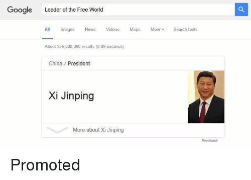 video mapping: Google Leader of the Free World  All Images  News Videos  Maps  More  Search tools  About 256,000,000 results (0.89 seconds)  China President  Xi Jinping  More about Xi Jinping  Feedback Promoted
