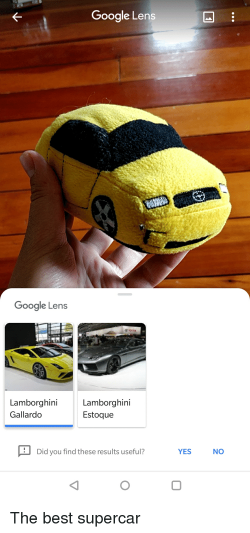 Google, Lamborghini, and Best: Google Lens  Google Lens  Lamborghini  Gallardo  Lamborghini  Estoque  Did you find these results useful?  YES  NO