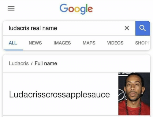 Google, Ludacris, and News: Google  ludacris real name  ALL NEWS IMAGES MAPS VIDEOS SHOP  Ludacris Full name  Ludacrisscrossapplesauce