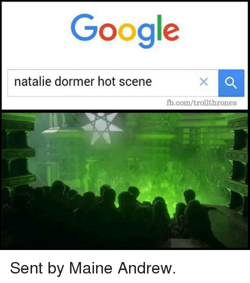 Googłe: Google  natalie dormer hot scene  fb.com/trollthrones Sent by Maine Andrew.