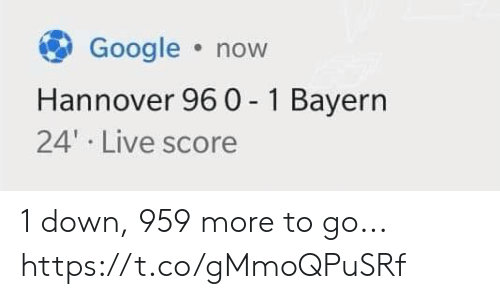 Bayern: Google now  Hannover 96 0 - 1 Bayern  24' Live score 1 down, 959 more to go... https://t.co/gMmoQPuSRf