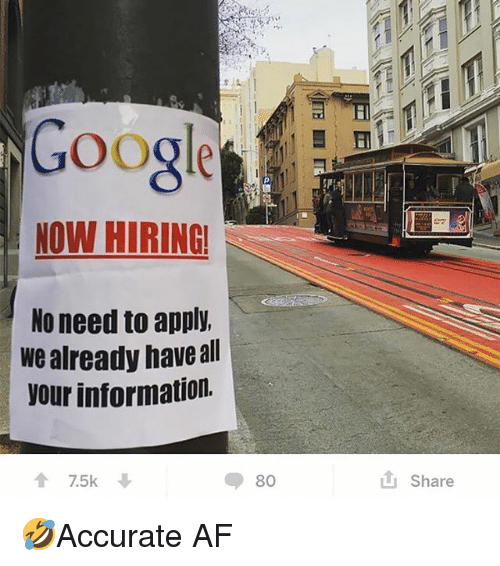Af, Google, and Memes: Google  NOW HIRING!  ez  No need to apply  we already haveall  your information.  80  Share 🤣Accurate AF