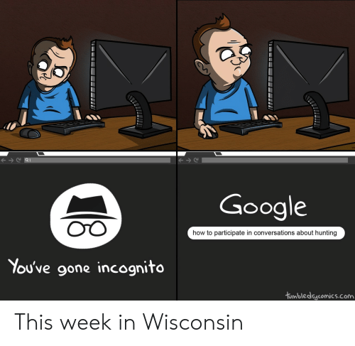 oto: Google  OTO  how to participate in conversations about hunting  You've gone incognito  tumbledcomics.com This week in Wisconsin