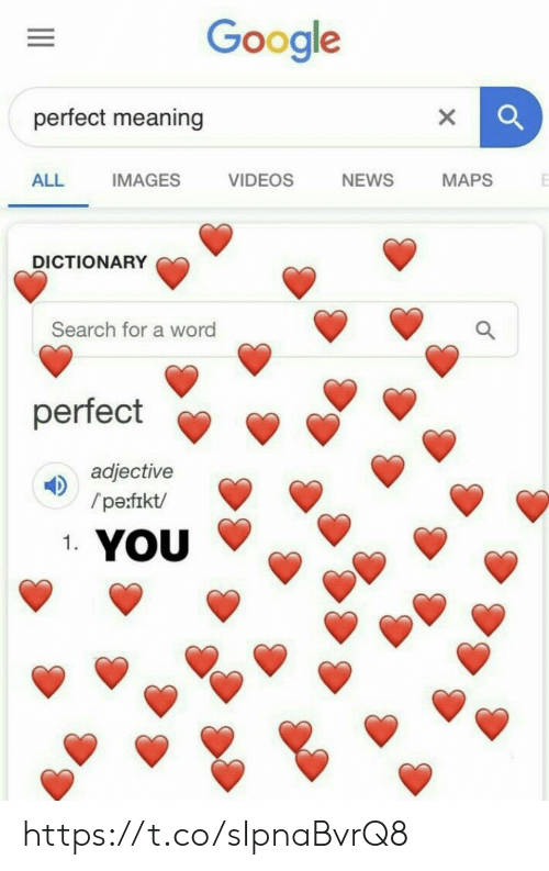 Google, Memes, and News: Google  perfect meaning  ALL IMAGES VIDEOS NEWS MAPS  DICTIONARY  Search for a word  perfect  adjective  0  /pe:frkt/  1. https://t.co/sIpnaBvrQ8