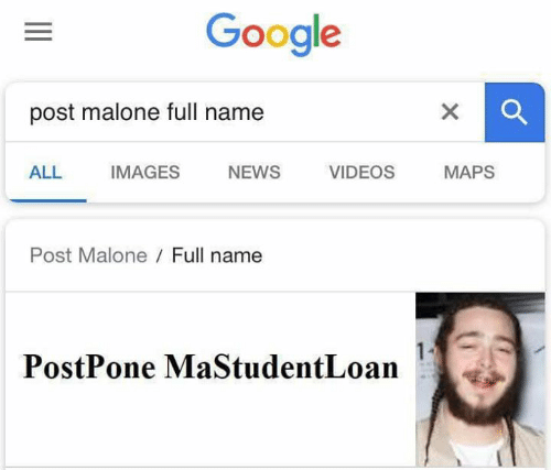 Google, Memes, and News: Google  post malone full name  IMAGES  ALL  NEWS  VIDEOS  MAPS  Post Malone Full name  PostPone MaStudentLoan