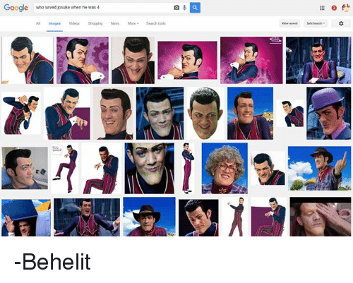Gøogle: Google who saved josuke when he was 4  滋○e+  Images Videos Shopping News More Search tools -Behelit