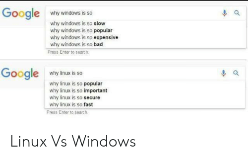 enter: Google  why windows is so  why windows is so slow  why windows is so popular  why windows is so expensive  why windows is so bad  Press Enter to search  Google  why linux is so  why linux is so popular  why linux is so important  why linux is so secure  why linux is so fast  Press Enter to search Linux Vs Windows