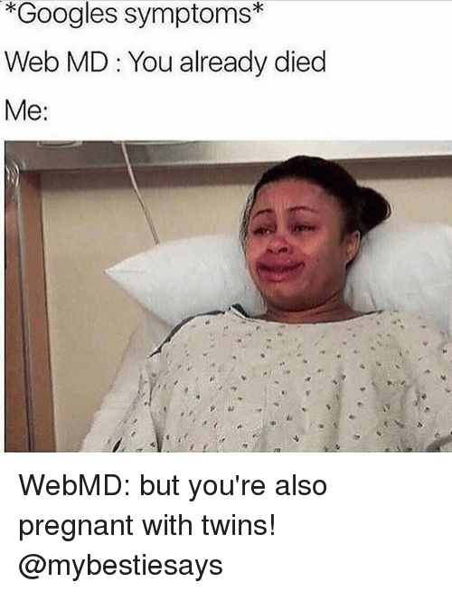 Alsoe: *Googles symptoms  Web MD You already died  Me: WebMD: but you're also pregnant with twins! @mybestiesays