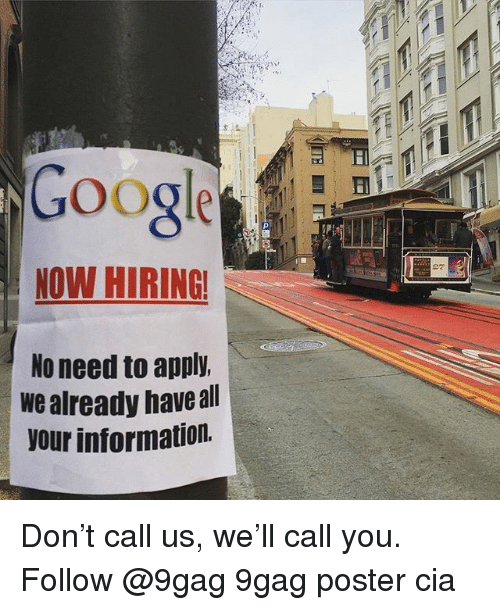 9gag, Memes, and Information: Googlet  NOW HIRING  No need to apply.  we already have all  your information. Don't call us, we'll call you. Follow @9gag 9gag poster cia