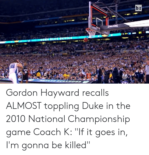 "Gordon Hayward: Gordon Hayward recalls ALMOST toppling Duke in the 2010 National Championship game  Coach K: ""If it goes in, I'm gonna be killed"""