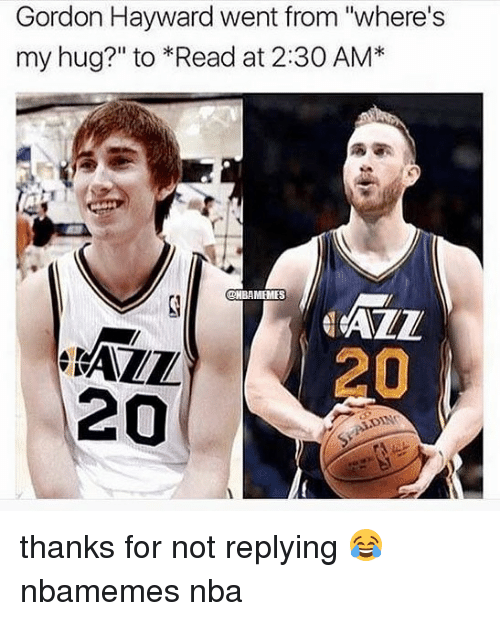 "Gordon Hayward: Gordon Hayward went from ""where's  my hug?"" to Read at 2:30 AM*  DHBAMFMES  20  20 thanks for not replying 😂 nbamemes nba"